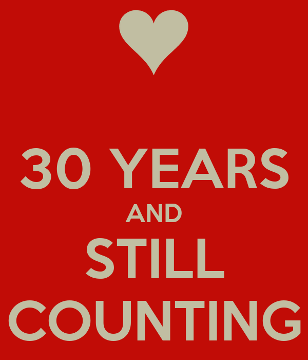 30 YEARS AND STILL COUNTING