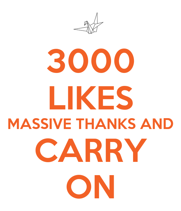 3000 LIKES MASSIVE THANKS AND CARRY ON