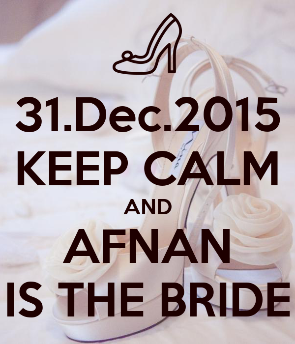 31.Dec.2015 KEEP CALM AND AFNAN IS THE BRIDE