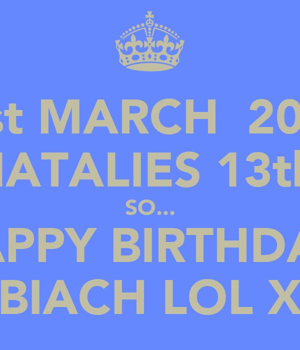 31st MARCH  2012  NATALIES 13th  SO... HAPPY BIRTHDAY  BIACH LOL X