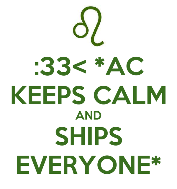 :33< *AC KEEPS CALM AND SHIPS EVERYONE*