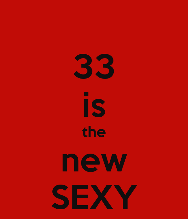 33 is the new SEXY