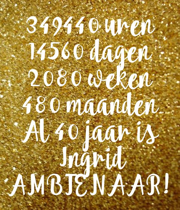 349440 uren 14560 dagen 2080 weken 480 maanden Al 40 jaar is  Ingrid AMBTENAAR!
