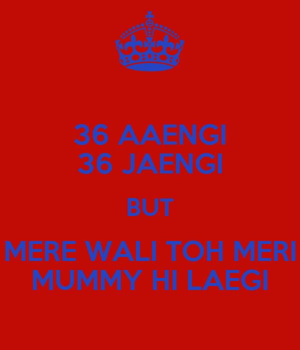 36 AAENGI 36 JAENGI BUT MERE WALI TOH MERI MUMMY HI LAEGI