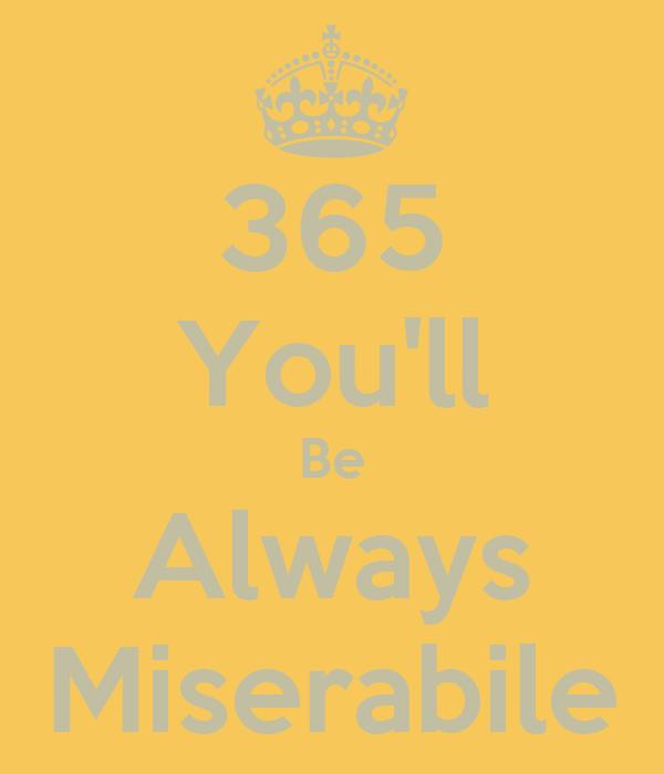 365 You'll Be Always Miserabile