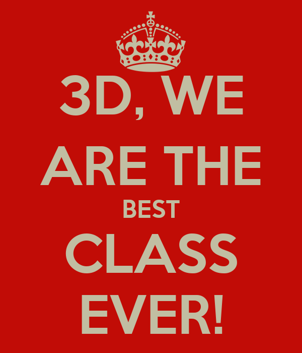 3D, WE ARE THE BEST CLASS EVER!