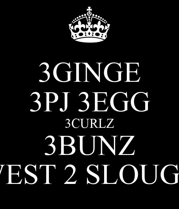 3GINGE 3PJ 3EGG 3CURLZ 3BUNZ WEST 2 SLOUGH