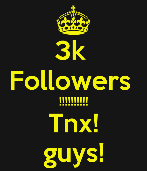 3k  Followers  !!!!!!!!!! Tnx! guys!