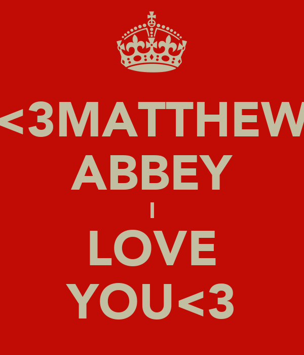 <3MATTHEW ABBEY I LOVE YOU<3