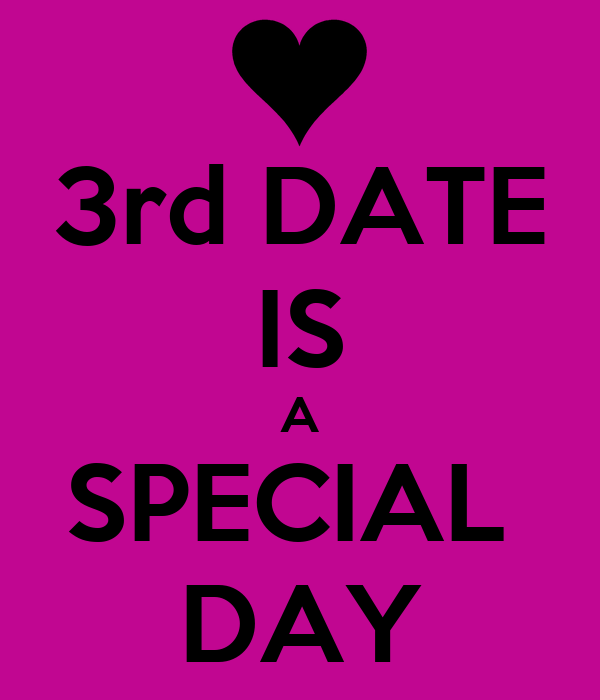 3rd DATE IS A SPECIAL  DAY