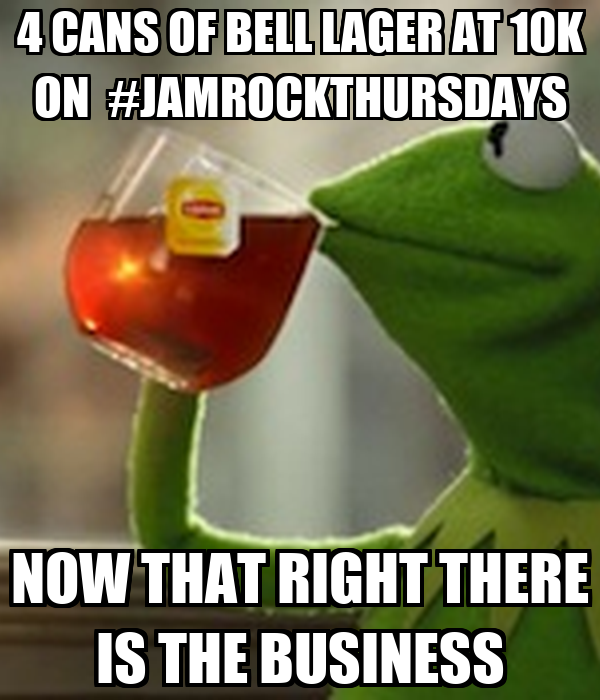 4 CANS OF BELL LAGER AT 10K ON  #JAMROCKTHURSDAYS NOW THAT RIGHT THERE IS THE BUSINESS
