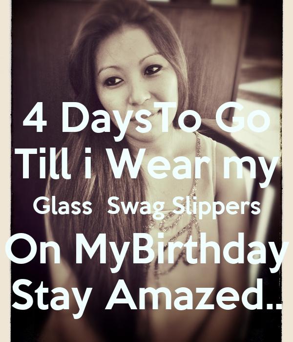 4 DaysTo Go Till i Wear my Glass  Swag Slippers On MyBirthday Stay Amazed..
