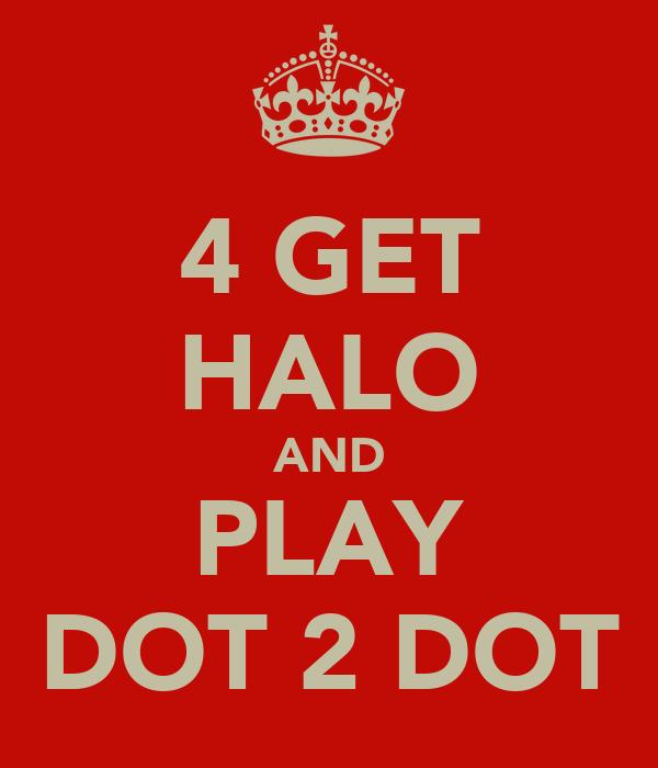 4 GET HALO AND PLAY DOT 2 DOT