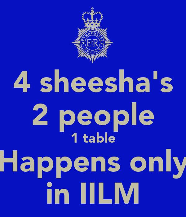 4 sheesha's 2 people 1 table Happens only in IILM
