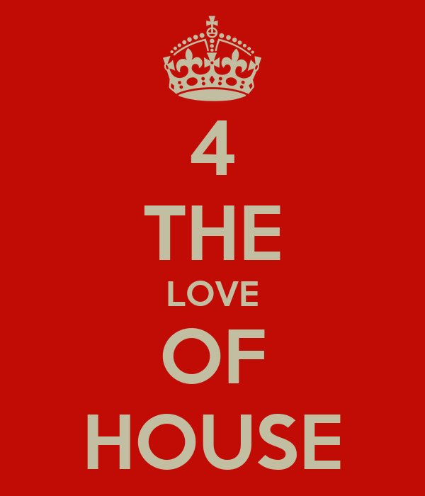 4 THE LOVE OF HOUSE