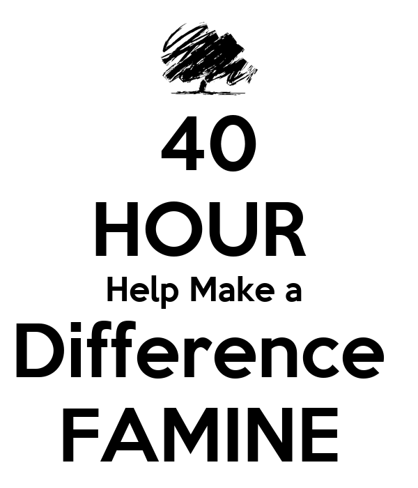 40 HOUR  Help Make a  Difference  FAMINE