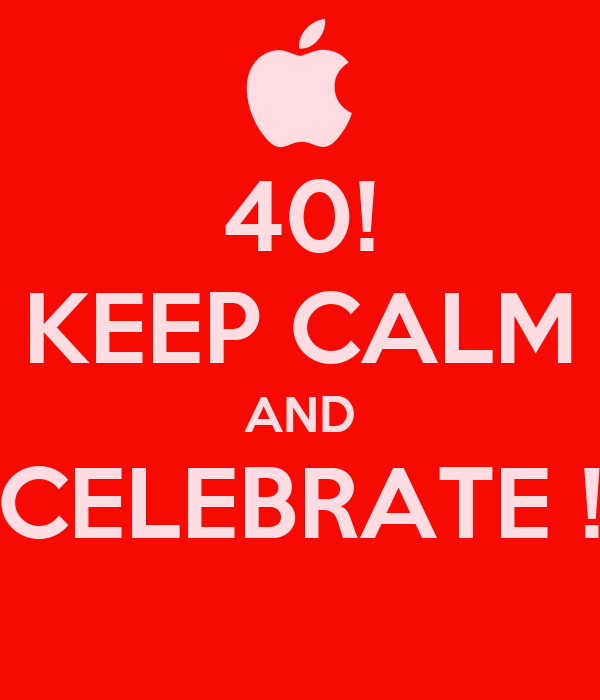 40! KEEP CALM AND CELEBRATE !