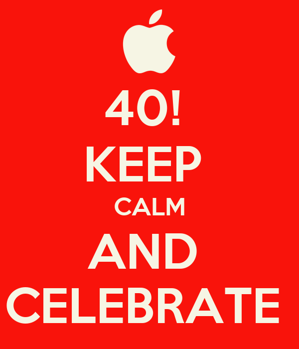 40!  KEEP  CALM AND  CELEBRATE