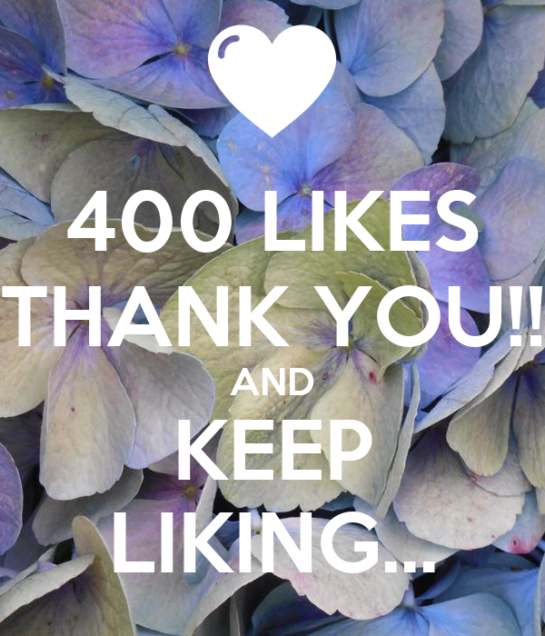 400 LIKES THANK YOU!! AND KEEP LIKING...