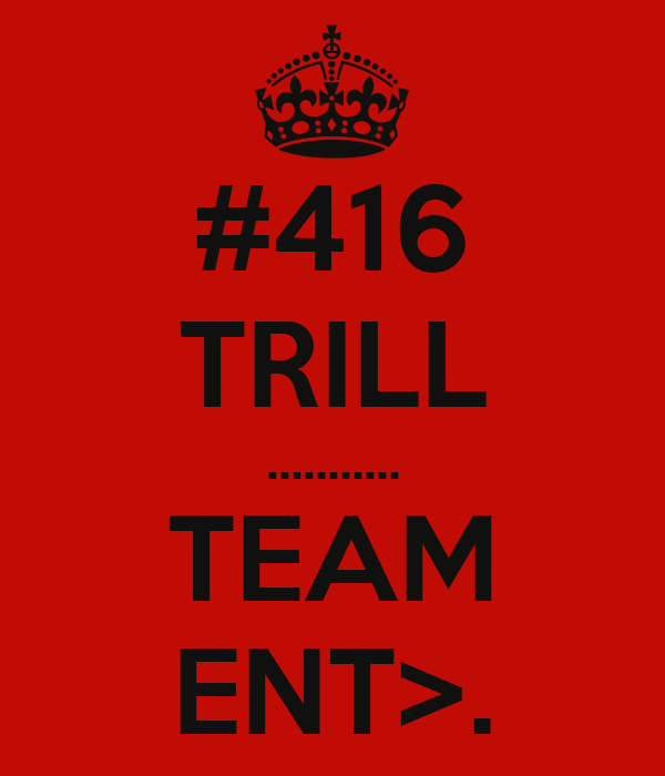 #416 TRILL ........... TEAM ENT>.