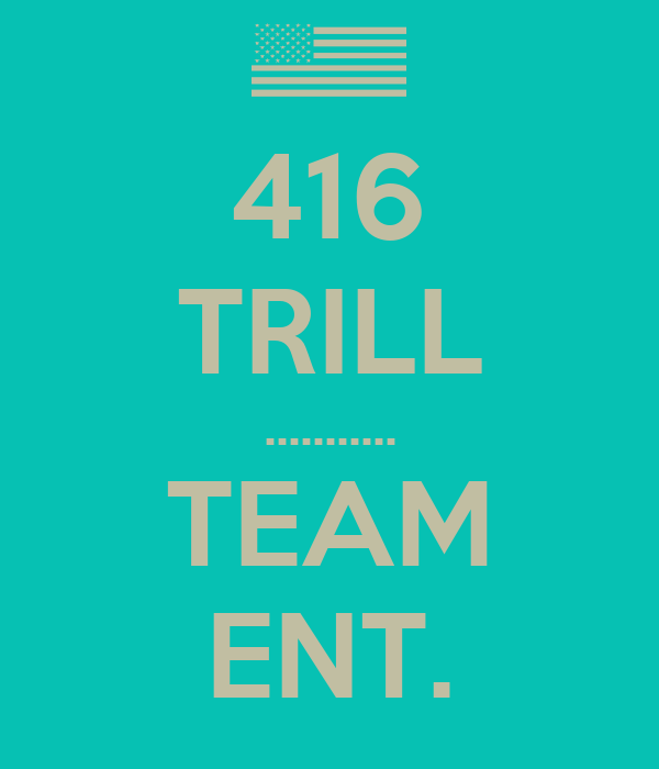 416 TRILL ........... TEAM ENT.