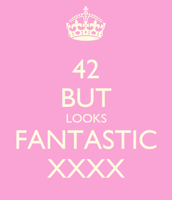 42 BUT LOOKS FANTASTIC XXXX