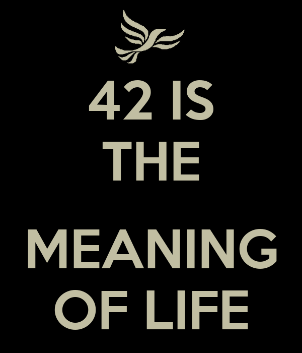 42 IS THE MEANING OF LIFE Poster | Hitchhiker | Keep Calm ... - photo#23