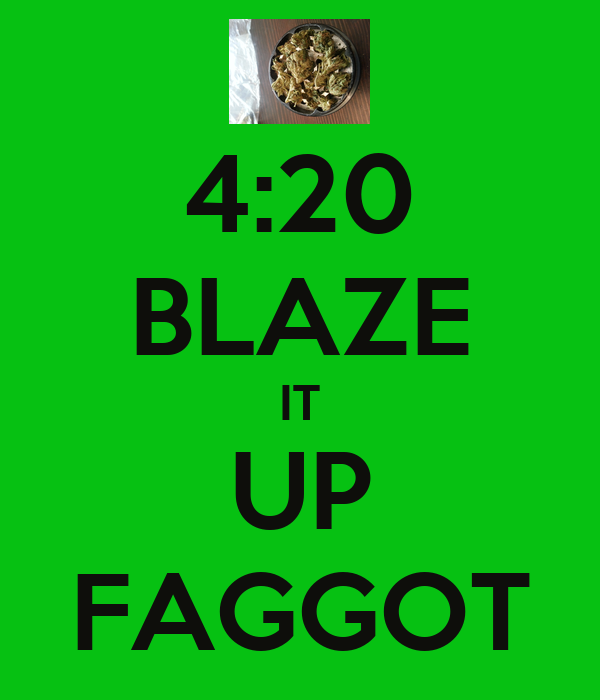 420-blaze-it-up-faggot.jpg