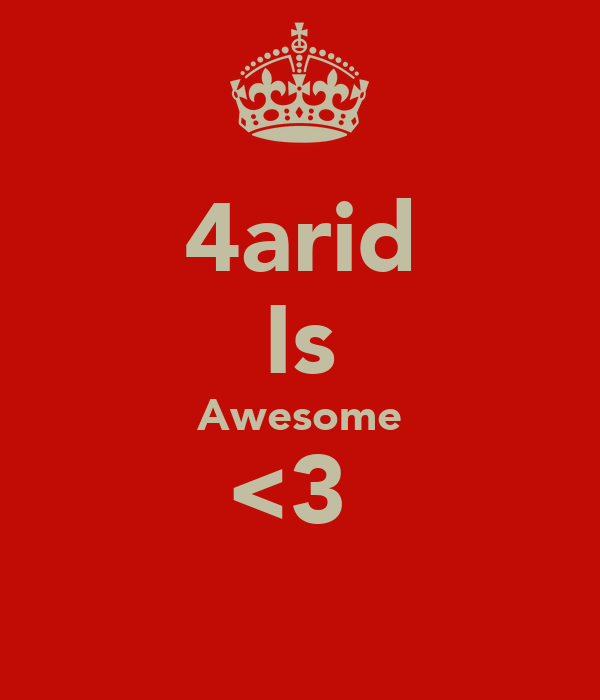 4arid Is Awesome <3