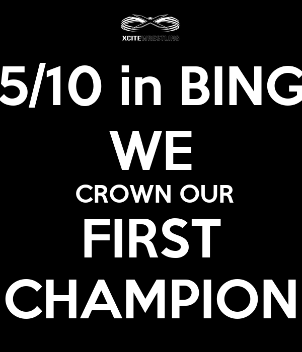 5/10 in BING WE  CROWN OUR FIRST CHAMPION
