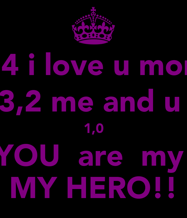5,4 i love u more 3,2 me and u  1,0 YOU  are  my  MY HERO!!