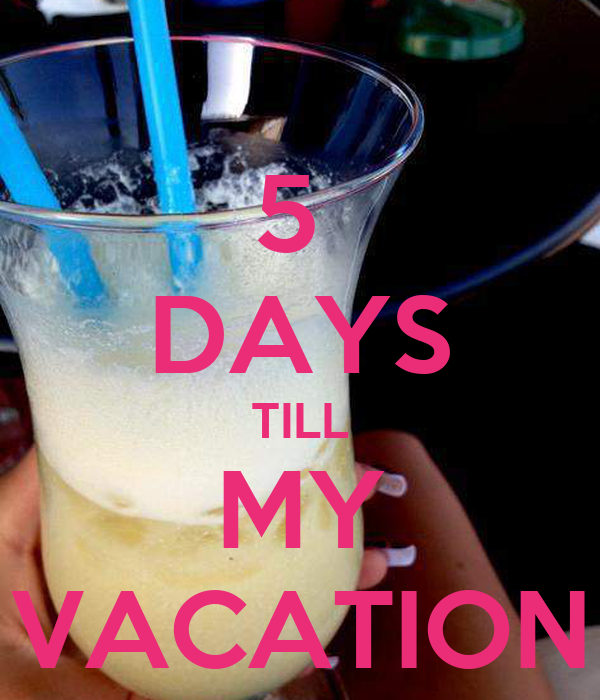 5 DAYS TILL MY VACATION Poster | nbb | Keep Calm-o-Matic