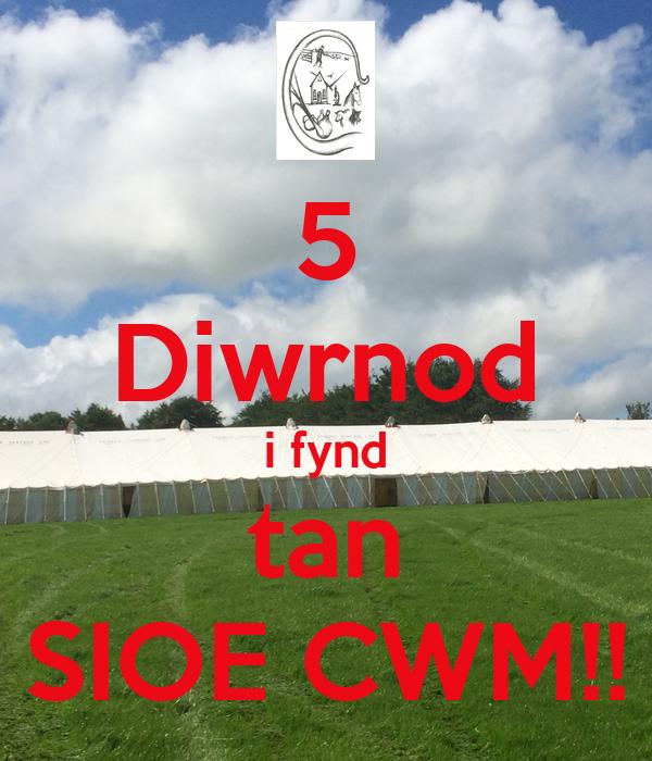 5 Diwrnod i fynd tan SIOE CWM!!