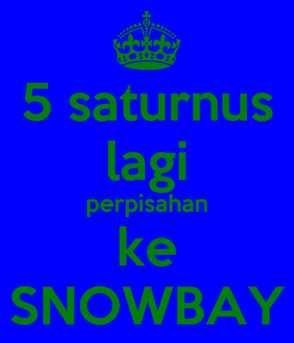 5 saturnus lagi perpisahan ke SNOWBAY