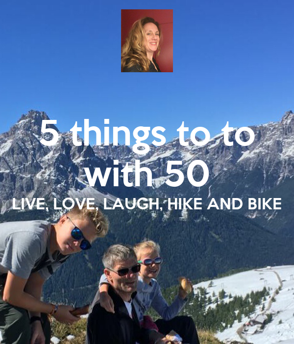 5 things to to with 50 LIVE, LOVE, LAUGH, HIKE AND BIKE