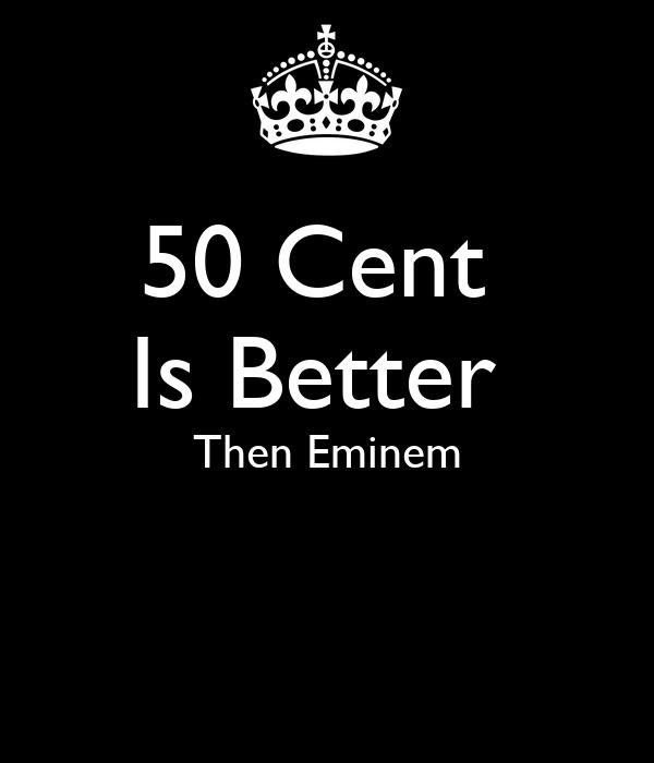 50 Cent  Is Better  Then Eminem