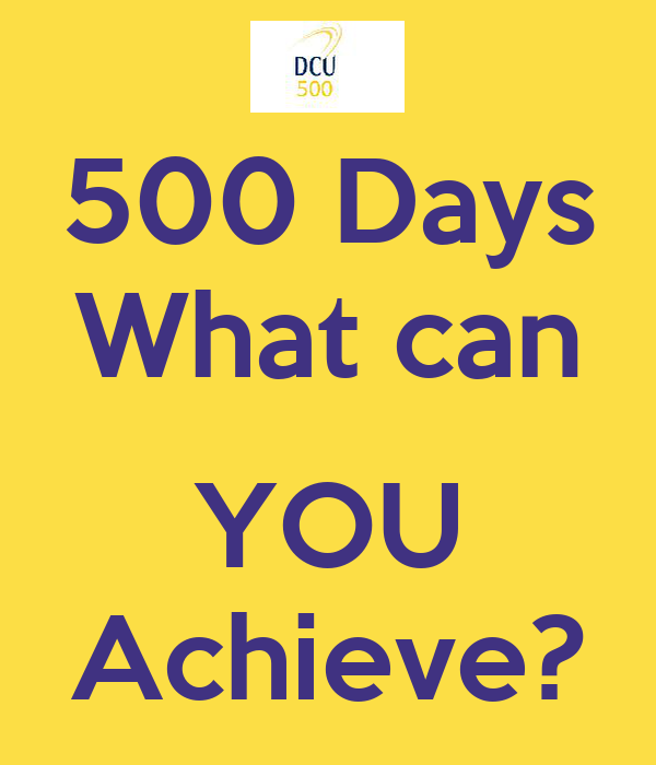 500 Days What can  YOU Achieve?