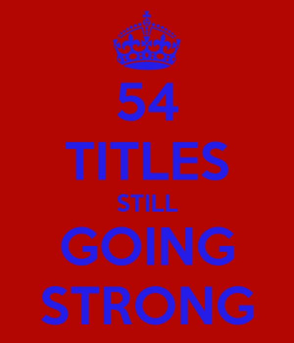 54 TITLES STILL GOING STRONG