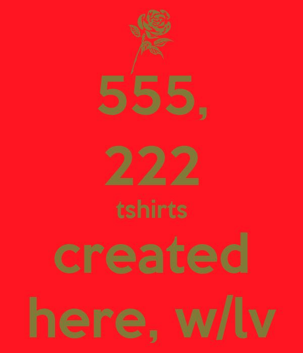 555, 222 tshirts created here, w/lv