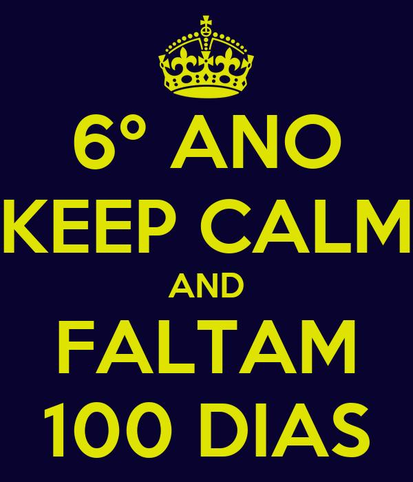 6º ANO KEEP CALM AND FALTAM 100 DIAS