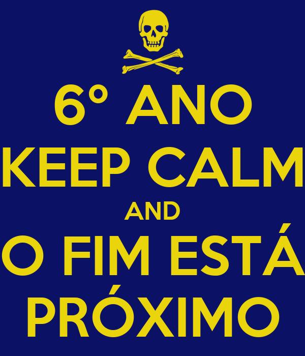 6º ANO KEEP CALM AND O FIM ESTÁ PRÓXIMO