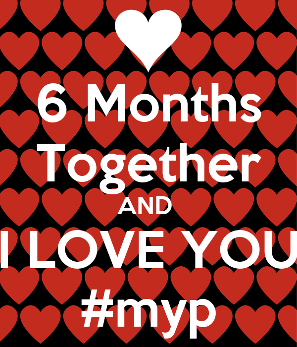 6 Months Together AND  I LOVE YOU #myp
