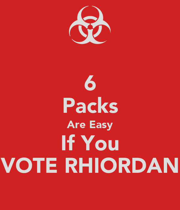 6 Packs Are Easy If You VOTE RHIORDAN
