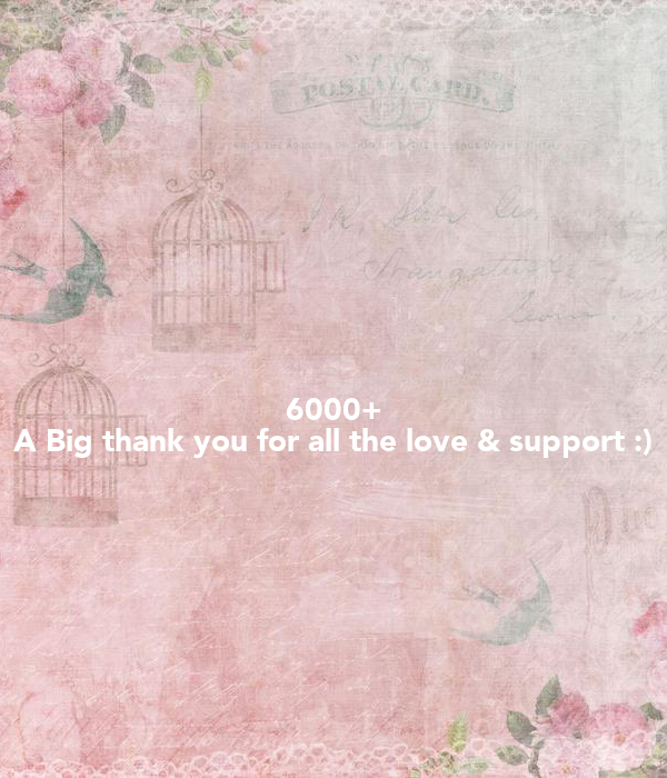 6000+ A Big thank you for all the love & support :)