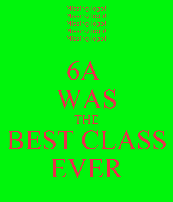 6A  WAS THE BEST CLASS EVER