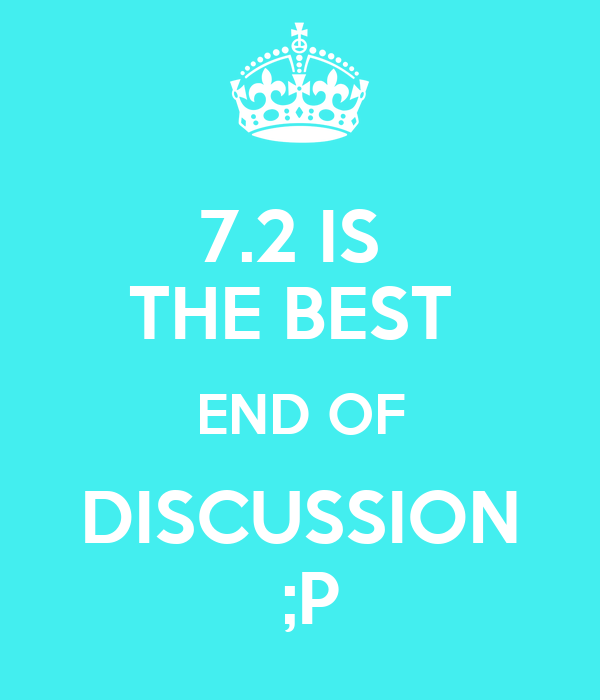 7.2 IS  THE BEST  END OF DISCUSSION  ;P
