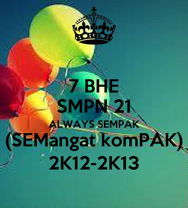 7 BHE SMPN 21 ALWAYS SEMPAK (SEMangat komPAK) 2K12-2K13