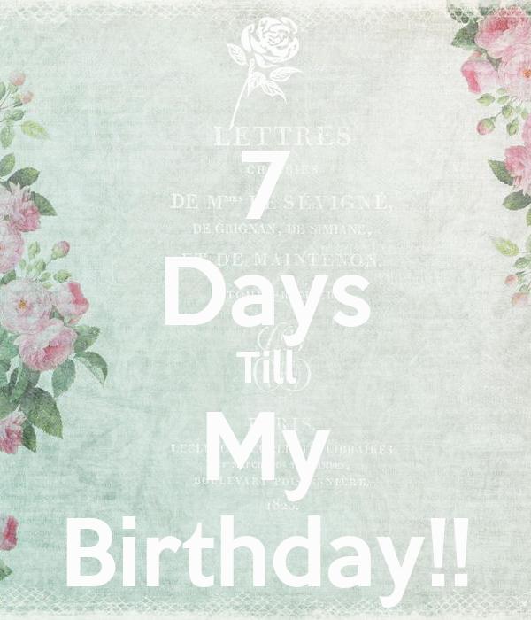 7 Days Till My Birthday!!