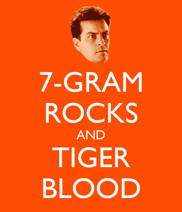 7-GRAM ROCKS AND TIGER BLOOD