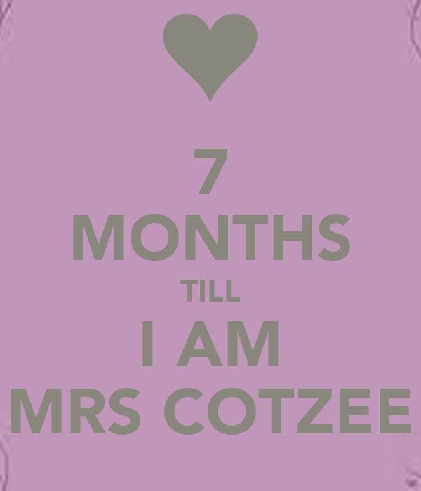 7 MONTHS TILL I AM MRS COTZEE